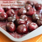 Vanilla Bean & Honey Roasted Cherries