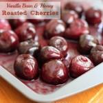 Vanilla Bean & Honey Roasted Cherries